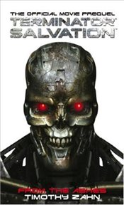 Terminator Salvation: From the Ashes (the Official Movie Prequel Novel) - Zahn, Timothy