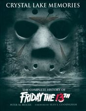 "Crystal Lake Memories: The Complete History of ""Friday the 13th"" - Bracke, Peter M."