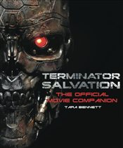 Terminator Salvation: The Official Movie Companion - Bennett, Tara DiLullo