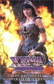 Xena Warrior Princess: Complete Illustrated Companion: The Complete Illustrated Companion - Hayes, K Stoddard