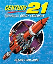 Century 21: Classic Comic Strips from the Worlds of Gerry Anderson: Menace from Space - Bentley, Chris