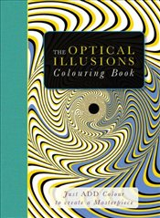 Optical Illusions Colouring Book : Just Add Colour to Create a Masterpiece - Lawson, Beverley
