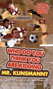 Who Do You Think You are Kidding Mr Klinsmann? (World Cup 2006) - Besley, Adrian