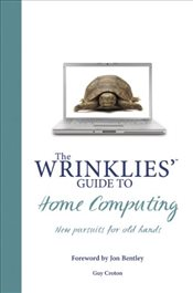 Wrinklies Guide to Home Computing: New Pursuits for Old Hands - Marshall, Brian