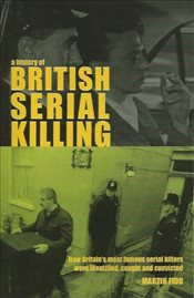History of British Serial Killing: How Britians Most Famous Serial Killers Were Identified, Caught  -