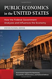 Public Economics in the United States : How the Federal Government Analyzes and Influence - Payson, Steven