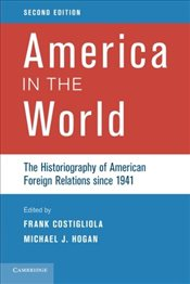 America in the World : The Historiography of American Foreign Relations since 1941 - Costigliola, Frank
