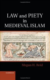 Law and Piety in Medieval Islam - Reid, Megan H.