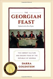 Georgian Feast : The Vibrant Culture and Savory Food of the Republic of Georgia - Goldstein, Darra