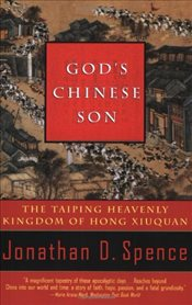 Gods Chinese Son : The Taiping Heavenly Kingdom of Hong Xiuquan - Spence, Jonathan D.