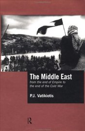 Middle East : From the End of Empire to the End of the Cold War - VATIKIOTIS, P.J.