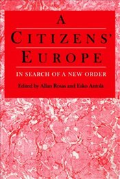 Citizens Europe : In Search of a New Order - Rosas, Allan