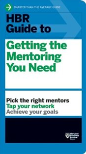 HBR Guide to Getting the Mentoring You Need - Harvard Business