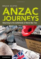 Anzac Journeys : Returning to the Battlefields of World War Two - Scates, Bruce