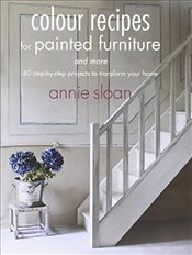Colour Recipes for Painted Furniture and More - SLOAN, ANNIE