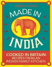 Made in India : Cooked in Britain : Recipes from an Indian Family Kitchen - Sodha, Meera
