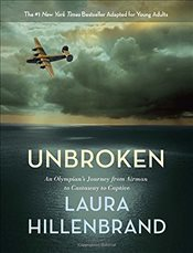 Unbroken (the Young Adult Adaptation): An Olympians Journey from Airman to Castaway to Captive - Hillenbrand, Laura