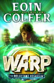 Reluctant Assassin : W.A.R.P. : Book 1 - Colfer, Eoin