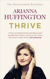 Thrive : The Third Metric to Redefining Success and Creating a Happier Life - Huffington, Arianna