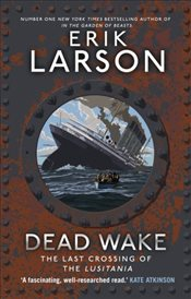 Dead Wake : The Last Crossing of the Lusitania - Larson, Erik