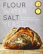 Flour Water Salt Yeast : The Fundamentals of Artisan Bread and Pizza - Forkish, Ken