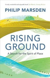 Rising Ground : A Search for the Spirit of Place - Marsden, Philip
