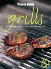 Grills: Under the Grill, Grill Pan, Barbecue (The Australian Womens Weekly Essentials) - Weekly, The Australian Womens