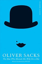 Man Who Mistook His Wife for a Hat : Picador Classic - Sacks, Oliver