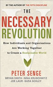 Necessary Revolution: How Individuals and Organisations Are Working Together to Create a Sustainable - Senge, Peter M.