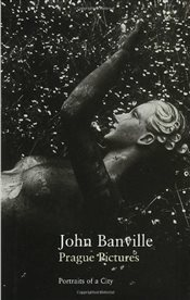 Prague Pictures : A Portrait of the City  - Banville, John