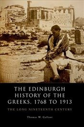 Edinburgh History of the Greeks, 1768 to 1913 : The Long Nineteenth Century - Gallant, Thomas W.