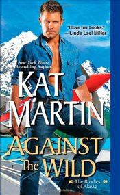 Against the Wild : The Brodies of Alaska - Martin, Kat