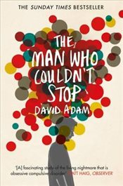 Man Who Couldnt Stop : The Truth About OCD - Adam, David