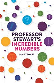 Professor Stewarts Incredible Numbers - Stewart, Ian