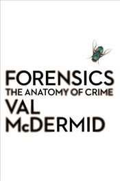 Forensics : The Anatomy of Crime - McDermid, Val