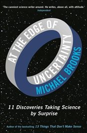 At the Edge of Uncertainty : 11 Discoveries Taking Science by Surprise - Brooks, Michael