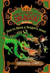 How to Train Your Dragon 10 : How to Seize a Dragons Jewel - Cowell, Cressida