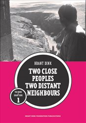 İki Yakın Halk İki Uzak Komşu : Two Close Peoples Two Distant Neighbours - Dink, Hrant