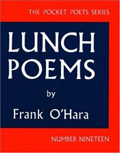 Lunch Poems  - OHara, Frank