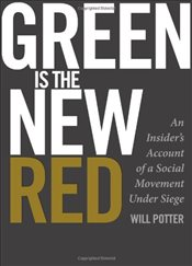 Green is the New Red : The Journey from Activist to ECO-Terrorist - Potter, Will