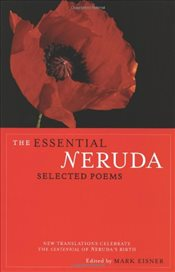 Essential Neruda : Selected Poems - Neruda, Pablo