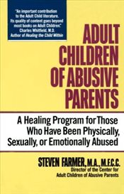 Adult Children of Abusive Parents : Healing Program for Those Who Have Been Physically, Sexually, or - Farmer, Steven
