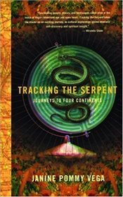 Tracking the Serpent : Journeys into Four Continents: Journeys to Four Continents - Vega, Janine Pommy
