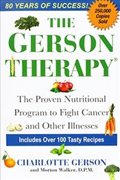 Gerson Therapy : The Proven Nutritional Program for Cancer and Other Illnesses - Gerson, Charlotte