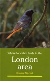 Where to Watch Birds in the London Area   - Mitchell, Dominic