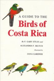 Guide to the Birds of Costa Rica  - Stiles, F. Gary