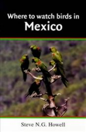 Where to Watch Birds in Mexico   - Howell, Steve N. G.