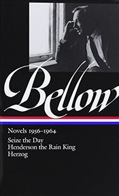 Saul Bellow Novels 1956-1964 : Seize the Day, Henderson the Rain King, Herzog - Bellow, Saul