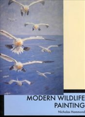 Modern Wildlife Painting : Wildlife Art in the Twentieth Century - Hammond, Nicholas