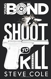 Young Bond : Shoot to Kill - Cole, Steve